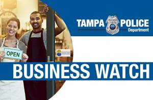 Tampa Police Department Business Watch Program, sign up at businesswatchtampa.com